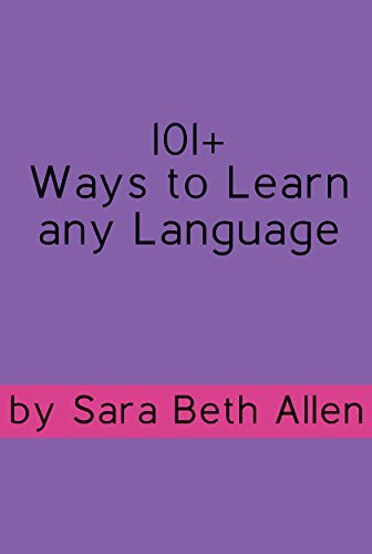 101+ Ways to Learn any Language  by  Sara Beth Allen