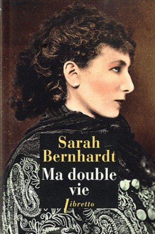 Ma double vie Sarah Bernhardt
