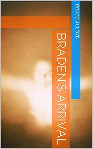 Bradens Arrival (Braden Lloyd Book 0) Braden Lloyd