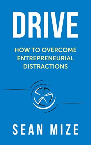 Drive: How to Overcome Entrepreneurial Distractions Sean Mize