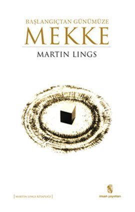 Başlangıçtan Günümüze Mekke  by  Martin Lings