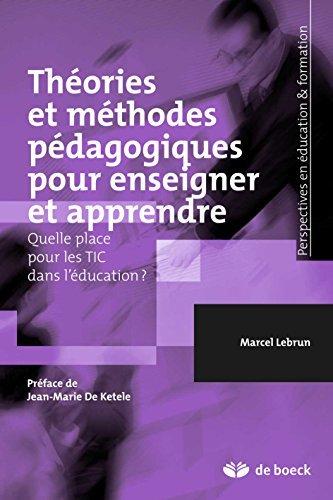 Théories et méthodes pédagogiques pour enseigner et apprendre: Quelle place pour les TIC dans léducation ? Marcel Lebrun