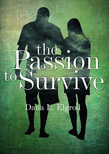 The Passion to Survive (The Passion, #1) Dana L. Elgrod