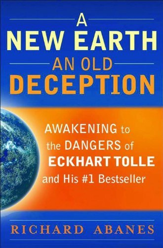 A New Earth, an Old Deception: Awakening to the Dangers of Eckhart Tolles #1 Bestseller  by  Richard Abanes