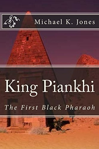King Piankhi: The First Black Pharaoh  by  Michael K. Jones
