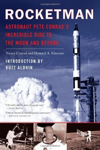 Rocket Man: Astronaut Pete Conrads Incredible Ride to the Moon and Beyond Nancy Conrad