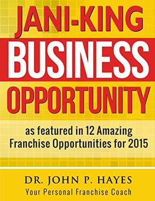 JANI-KING BUSINESS OPPORTUNITY: As featured in 12 Amazing Franchise Opportunities for 2015 (Franchise Business Ideas Book 6)  by  Dr. John P. Hayes