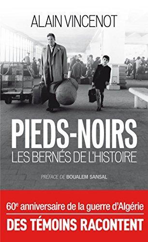 Pieds-noirs, les bernés de lHistoire  by  Alain Vincenot