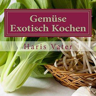 Gemüse Exotisch Kochen: Indonesische Gemüse Rezepte  by  Haris Vater