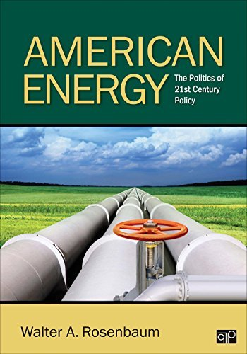 American Energy: The Politics of 21st Century Policy  by  Walter A. Rosenbaum