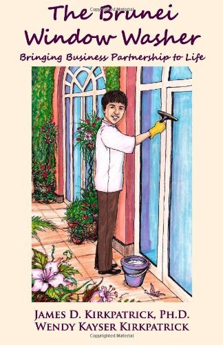 The Brunei Window Washer: Bringing Business Partnership to Life  by  James D. Kirkpatrick