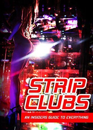 Strip Clubs An Insiders Guide To Everything Phillip Barrie