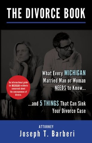 The Divorce Book: What Every Michigan Married Man or Woman Needs to Know...and 5 Things That Can Sink Your Divorce Case Joseph T Barberi