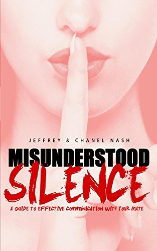 Misunderstood Silence: A Guide to Effective Communication with Your Mate  by  Jeffrey Nash