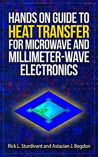 Hands On Guide To Heat Transfer For Microwave and Millimeter-wave Electronics: A Practical Booklet On Heat Conduction Analysis and Design Rick Sturdivant