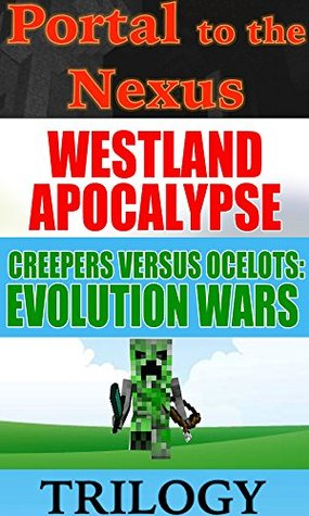 Westland Evolution Wars Trilogy (Book 1, Book 2, and Book 3): Portal to the Nexus, Creepers Versus Ocelots, and Rise of a Spidery Herobrine Sam Bing