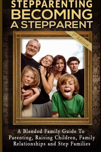 Stepparenting: Becoming a Stepparent: A Blended Family Guide To: Parenting, Raising Children, Family Relationships and Step Families Mathew Massimo