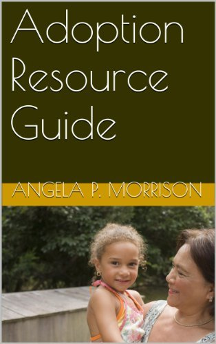 Adoption Resource Guide  by  Angela P. Morrison