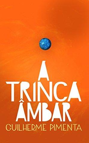 A Trinca Âmbar  by  Guilherme Pimenta