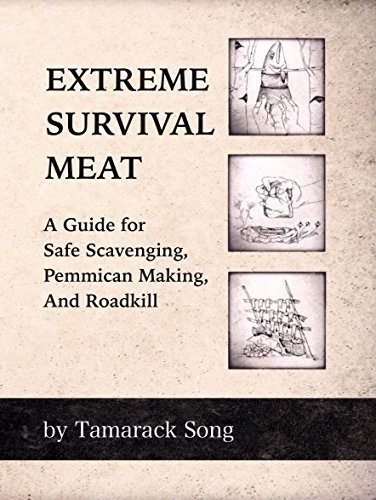 Extreme Survival Meat: A Guide for Safe Scavenging, Pemmican Making, and Roadkill Tamarack Song