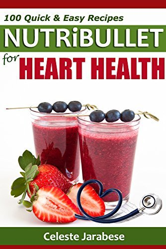 NUTRiBULLET Recipes for Heart Health: 100 Delicious and Heart-Friendly Recipes  by  Celeste Jarabese