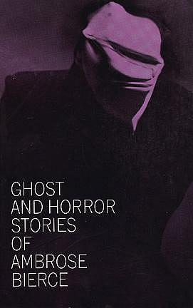Ghost and Horror Stories of Ambrose Bierce E.F. Bleiler