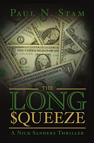 The Long Squeeze: A Nick Sanders Thriller (Nick Sanders Thrillers Book 2) Paul Stam
