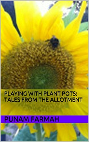 Playing with plant pots: Tales from the allotment Punam Farmah