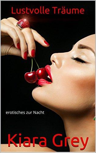Lustvolle Träume: erotisches zur Nacht Kiara Grey