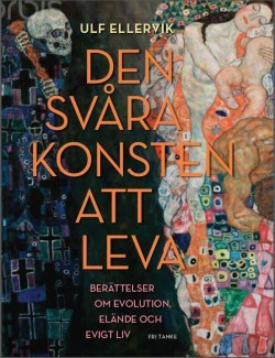 Den svåra konsten att leva: Berättelser om evolution, elände och evigt liv Ulf Ellervik