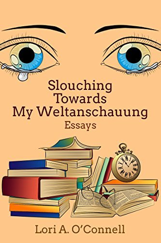 Slouching Towards My Weltanschauung Lori A. OConnell