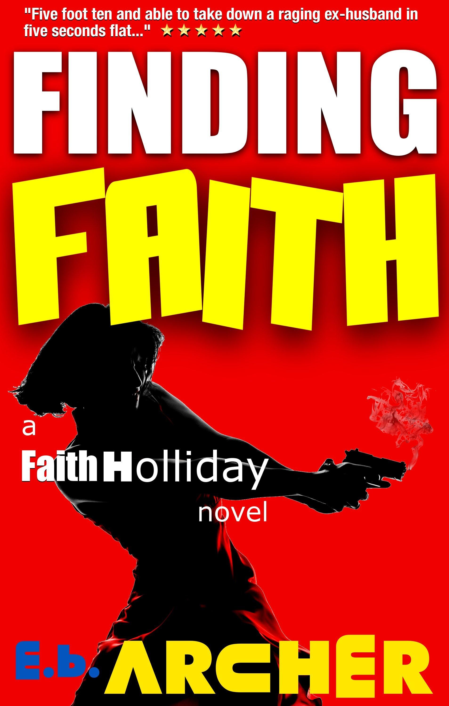 Finding Faith (#1)  by  E.B. Archer