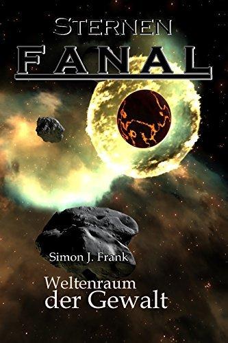 Weltenraum der Gewalt (Sternen F A N A L 1)  by  Simon J. Frank