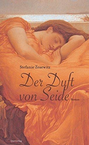 Der Duft von Seide: Historischer Roman Stefanie Zesewitz