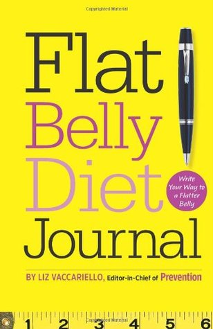 Flat Belly Diet! Journal: Write Your Way to a Flatter Belly Liz Vaccariello