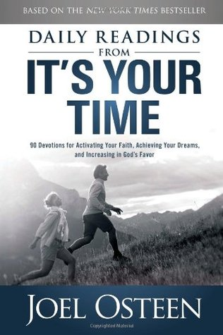 Its Your Time Journal: A Guide to Activating Your Faith, Achieving Your Dreams, and Increasing in Gods Favor  by  Joel Osteen
