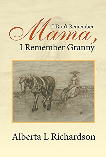 I Dont Remember Mama, I Remember Granny  by  Alberta Richardson