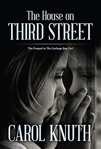 The House on Third Street: The Prequel to The Garbage Bag Girl Carol Knuth