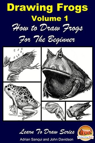 Drawing Frogs Volume 1 - How to Draw Frogs For the Beginner Adrian Sanqui