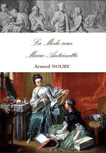 La mode sous Marie-Antoinette  by  Arnaud Noury