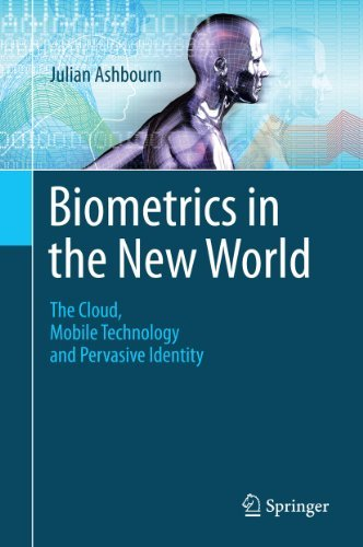 Biometrics in the New World: The Cloud, Mobile Technology and Pervasive Identity  by  Julian Ashbourn