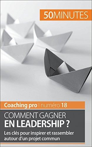 Comment gagner en leadership ?: Les clés pour inspirer et rassembler autour dun projet commun (Coaching pro t. 18)  by  Bertrand de Witte