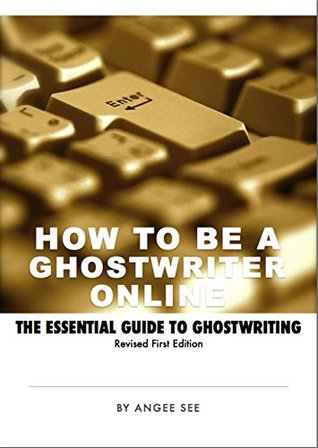 How To Become a Ghostwriter Online: The Essential Guide to Ghostwriting  by  Angee See