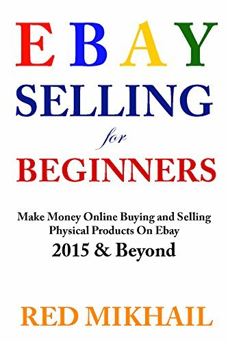 Ebay Selling System For Beginners - 2015 and Beyond: Make Money Online Buying and Selling Physical Products On Ebay Red Mikhail