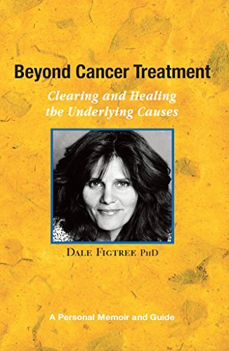 Beyond Cancer Treatment - Clearing and Healing the Underlying Causes : A Personal Memoir and Guide  by  Dale Figtree