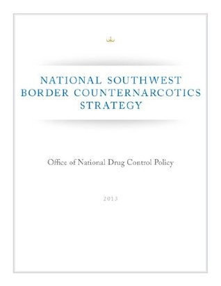 National Southwest Border Counternarcotics Strategy Executive Office of the President Office of National Drug Control Policy
