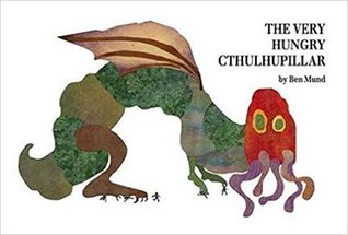 The Very Hungry Cthulhupillar Ben Mund