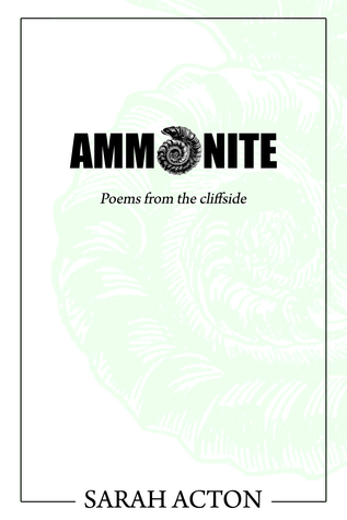 Ammonite: Poems from the Cliffside  by  Sarah  Acton