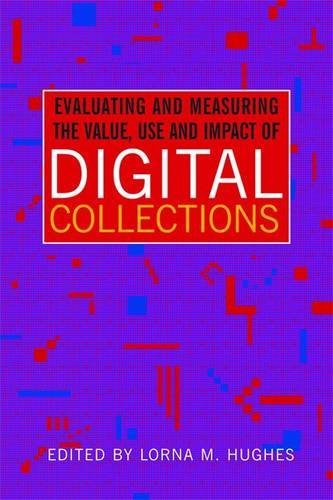 Evaluating and Measuring the Value, Use and Impact of Digital Collections  by  Lorna M. Hughes