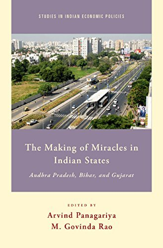 The Making of Miracles in Indian States: Andhra Pradesh, Bihar, and Gujarat (Studies in Indian Economic Policies) M. Govinda Rao
